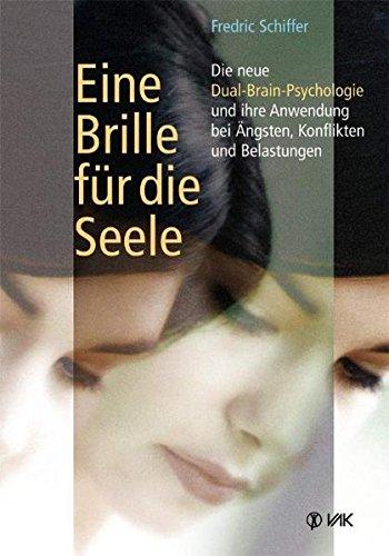 eine-brille-fr-die-seele-die-neue-dual-brain-psychologie-und-ihre-anwendung-bei-ngsten-konflikten-und-belastungen