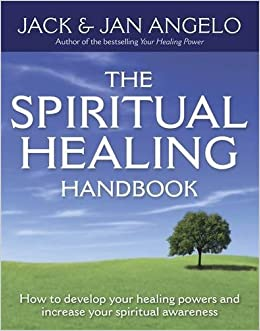 The Spiritual Healing Handbook: How to Develop Your Healing Powers and Increase Your Spiritual Awareness by Jack Angelo (2007-12-13)