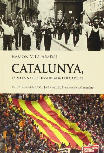 Descargar Libro Catalunya, La Meva Nació Dissortada I Decadent Ramon Vila-abadal