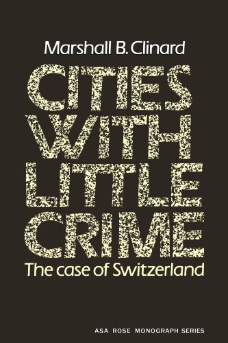 Cities with Little Crime: The Case of Switzerland (American Sociological Association Rose Monographs)