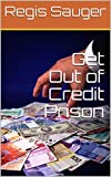 Get Out of Credit Prison (Credit Education Book 1001)
