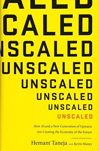 Unscaled: How AI and a New Generation of Upstarts Are Creating the Economy of the Future Hemant Taneja