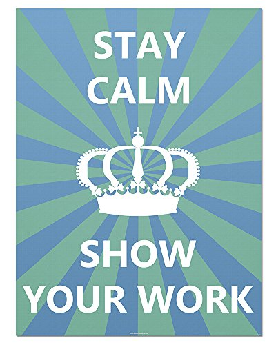 keep calm and show your work poster
