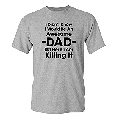 Mashed Clothing I Didn't Know I'd Be An Awesome Dad But Here I Am Killing It Adult T-Shirt