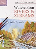 Watercolour Rivers and Streams, Keith Fenwick, 1844484793