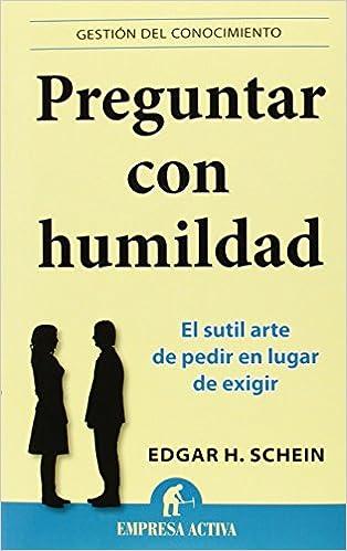 Preguntar Con Humildad Gestión Del Conocimiento Amazonde Edgar H