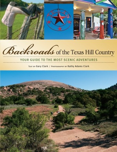 Backroads of the Texas Hill Country: Your Guide to the Most Scenic Adventures (Most Beautiful Places In Texas Hill Country)