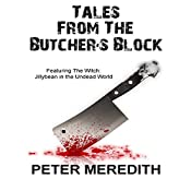 Tales from the Butcher's Block - Featuring The Witch: Jillybean in the Undead World | Peter Meredith