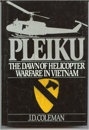 Pleiku: The Dawn of Helicopter Warfare in Vietnam by St Martins Pr