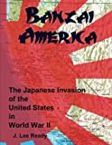 Banzai America: The Japanese Invasion of the United States in World War II