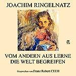 Vom andern aus lerne die Welt begreifen | Joachim Ringelnatz