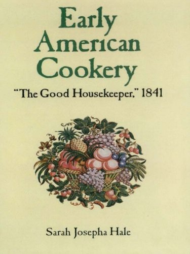 "Early American Cookery: ""The Good Housekeeper,"" 1841 by [Hale, Sarah Josepha]"