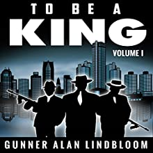 To Be a King Audiobook by Gunner A. Lindbloom Narrated by Phoenix T. Clark, John Alan Martinson Jr., Alysha McCarty