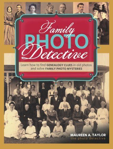 Family Photo Detective: Learn How to Find Genealogy Clues in Old Photos and Solve Family Photo Mysteries - Family Tree Photo Book