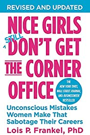 Nice Girls Don't Get the Corner Office: Unconscious Mistakes Women Make That Sabotage Their Car