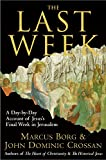 The Last Week: A Day-by-Day Account of Jesus8217;s Final Week in Jerusalem