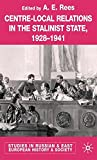 Centre-Local Relations in the Stalinist State 1928-1941 9781403901187