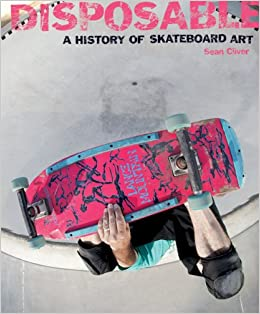 Disposable: A History of Skateboard Art: Sean Cliver