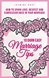10 Darn Easy Marriage Tips: How to Spark Love, Respect and Compassion back into your Marriage (Relationship Series)