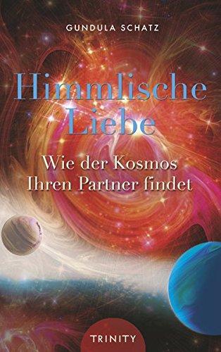 Himmlische Liebe - Wie der Kosmos Ihren Partner findet