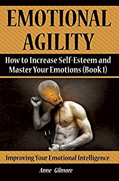 Emotional Agility: How to Increase Self-Esteem and Master Your Emotions (Book 1)