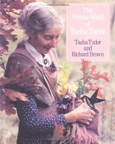 The Private World of Tasha Tudor by Little, Brown and Company