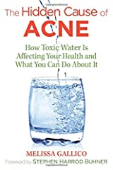 The Hidden Cause of Acne: How Toxic Water Is Affecting Your Health and What You Can Do about It Paperback
