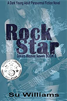 ROCK STAR - Dream Weaver Novels Book 2: A Dark Young Adult Paranormal Fiction Novel by [Williams, Su]