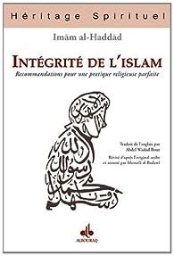 Intégrité de l'islam : Recommandations pour une pratique religieuse parfaite par  Imâm al-Haddad