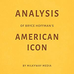 Analysis of Bryce Hoffman's American Icon Audiobook