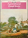 Agricultural Hand Tools (Shire Album 100)