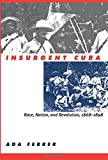 download ebook insurgent cuba: race, nation, and revolution, 1868-1898 by ada ferrer (1999-10-25) pdf epub