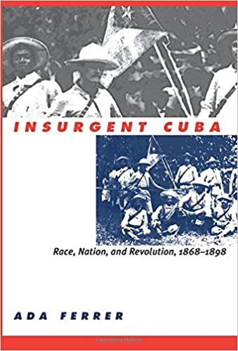 Insurgent Cuba: Race, Nation, and Revolution, 1868-1898: Race, Nation and Revolution, 1868-98 by Ada Ferrer (1999-10-31)