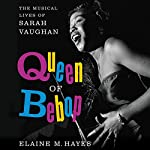 Queen of Bebop: The Musical Lives of Sarah Vaughan | Elaine M. Hayes