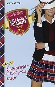 Gallagher Academy, tome 3 : Espionner n'est pas tuer par Carter