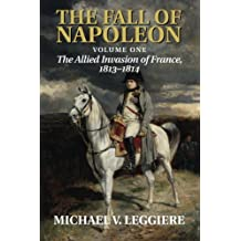 The Fall of Napoleon: Volume 1, The Allied Invasion of France, 1813-1814