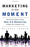 Marketing in the Moment, Michael Tasner, 013708109X