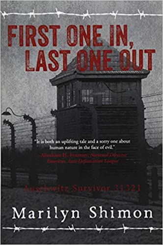 first one in last one out auschwitz survivor 31321 marilyn shimon