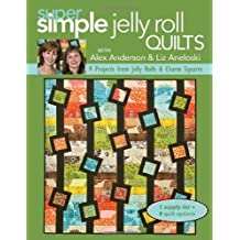 Super Simple Quilts #5 with Alex Anderson & Liz Aneloski: 9 Projects from Jelly Rolls & Charm Squares