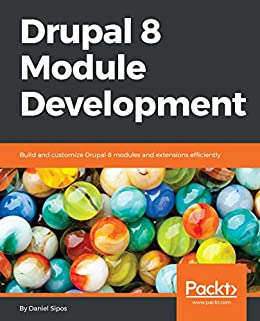 Drupal 8 Module Development: Build and customize Drupal 8 modules and  extensions efficiently