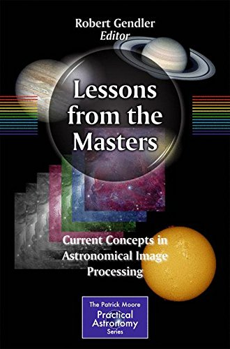 Pdf Technology Lessons from the Masters: Current Concepts in Astronomical Image Processing (The Patrick Moore Practical Astronomy Series)