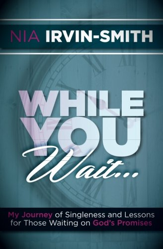 While You Wait...: My Journey of Singleness and Lessons for Those Waiting on God's Promises