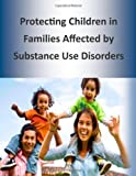 Protecting Children in Families Affected by Substance Use Disorders, U.S. Department of Health and Human Services, 1499578881