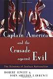 Captain America and the Crusade Against Evil, Robert Jewett and John Shelton Lawrence, 0802860834