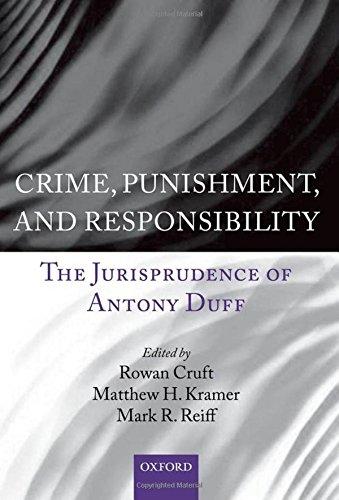 Crime, Punishment, and Responsibility: The Jurisprudence of Antony Duff