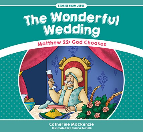 The Wonderful Wedding: Matthew 22: God Chooses (Stories from Jesus)