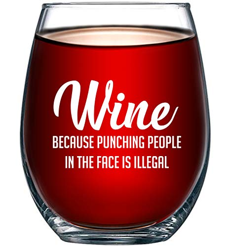 Wine Because Punching People In The Face is Illegal Funny 15oz Wine Glass - Unique Novelty Gift Idea for Him, Her, Mom, Wife, Boss, Sister, Best Friend, BFF - Perfect Birthday Gifts for Coworker (Wine Glasses For Women)