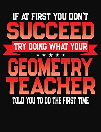 If At First You Don't Succeed Try Doing What Your Geogetry Teacher Told You To Do The First Time: College Ruled Composition Notebook Journal por J M Skinner