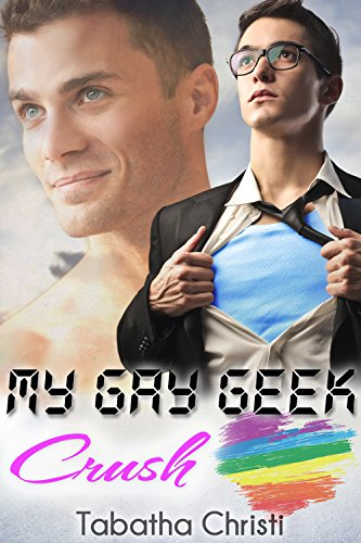My Gay Geek Crush (Gay Best Friend Romance) (My Gay Geek Love Affair Book 1) (First Gay Baseball Player To Come Out)