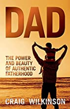 DAD: The Power and Beauty of Authentic Fatherhood